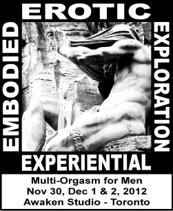 Experiential Embodied Erotic Exploration- for Men Decemebr 2012