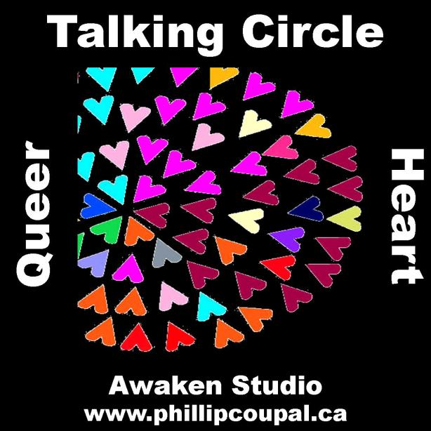 Queer Heart Talking Circle - Awaken Studio - Toronto MORE? phillip@phillipcoupal.ca