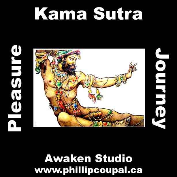 Kama Sutra Pleasure Journey Awaken Studio July 2014 http://www.phillipcoupal.ca/Kama-Sutra