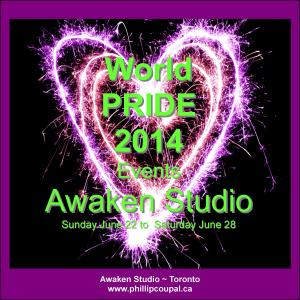 World Pride 2014 Events at the Awake Studio www.phillipcoupal.ca