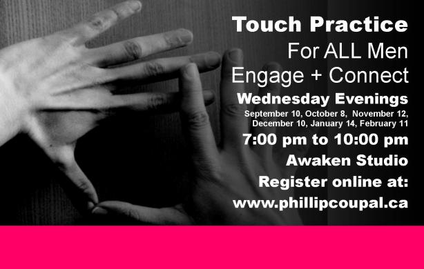 Touch Practice for  Men at the Awaken Studio Toronto  http://www.phillipcoupal.ca/Awaken-Studio-Touch-Practice-Men-Life-Force-Event