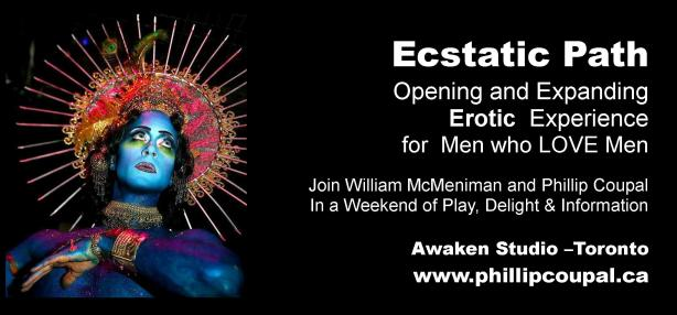 MEN - Take the Ecstatic Path October 9 10 and 11 at the Awaken Studio Toronto www.phillipcoupal.ca
