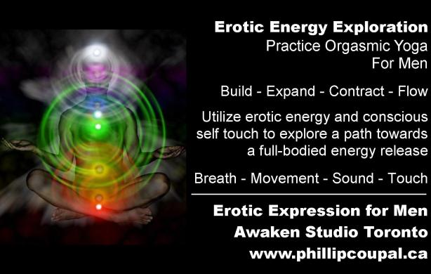 Explore Orgasmic Energy and Orgasmic Yoga at the Awaken Studio Toronto www.phillipcoupal.ca
