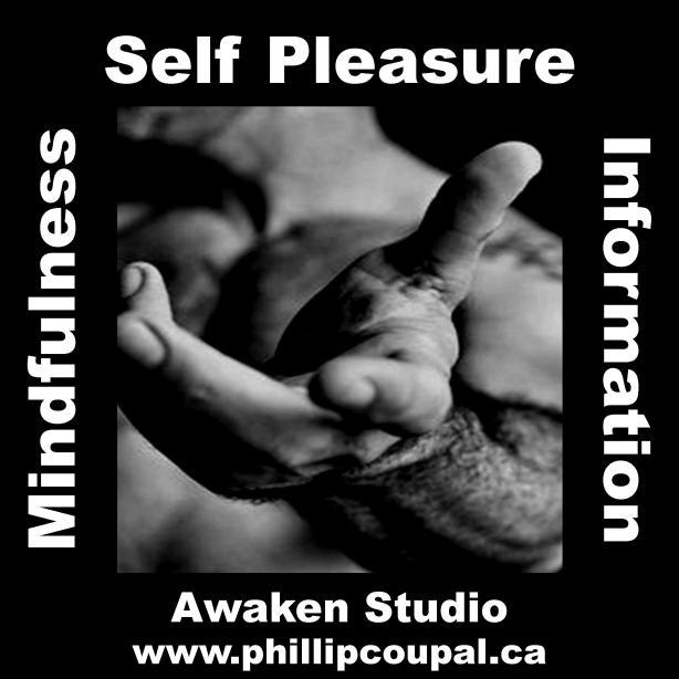 Awaken Studio Toronto  Self Pleasure - Guided Mindful Erotic Information  Registration and Information on line: www.phillipcoupal.ca/event-2311149